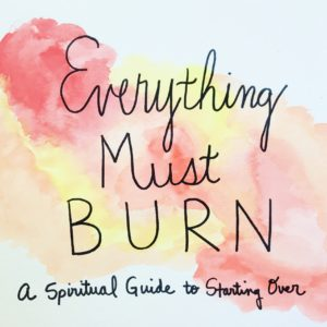 Everything Must Burn: A Spiritual Guide to Starting Over Journal
